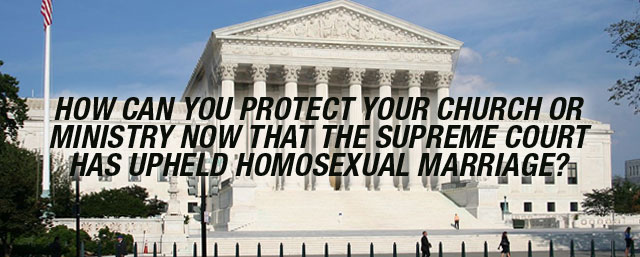 In the wake of the Supreme Court ruling on homosexual marriage, what can churches and pastors do to protect themselves from possible lawsuits, etc?